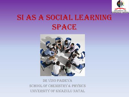 SI as a Social Learning Space Dr Vino Paideya School of Chemistry & Physics University of kwazulu natal.
