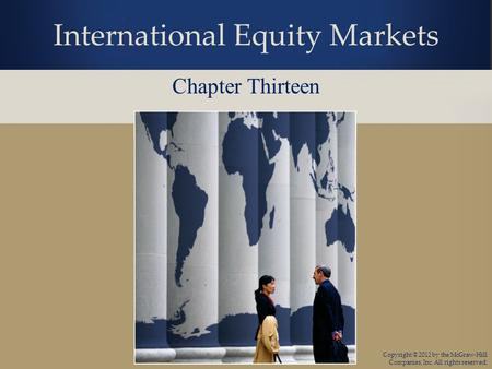 Copyright © 2012 by the McGraw-Hill Companies, Inc. All rights reserved. International Equity Markets Chapter Thirteen.