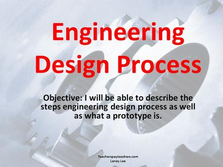 Engineering Design Process Objective: I will be able to describe the steps engineering design process as well as what a prototype is. Teacherspayteachers.com.