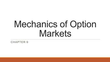 Mechanics of Option Markets CHAPTER 9. Types of Options Ability to Exercise According to Positions Derivative Instrument Basic Options Call Options European.