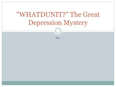 HL WHATDUNIT? The Great Depression Mystery. Intro One of the great mysteries of the 20th century is how the U.S. economy could have gone from a state.