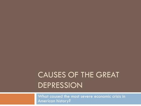 CAUSES OF THE GREAT DEPRESSION What caused the most severe economic crisis in American history?