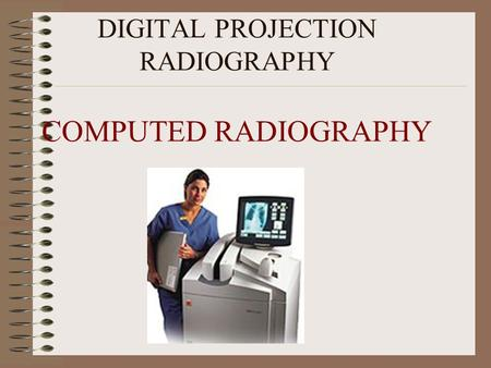 DIGITAL PROJECTION RADIOGRAPHY COMPUTED RADIOGRAPHY.