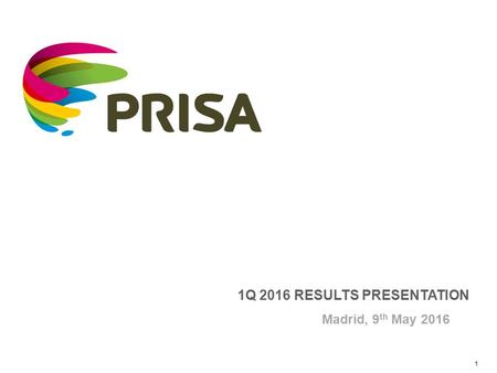 1 Madrid, 9 th May 2016 1Q 2016 RESULTS PRESENTATION.