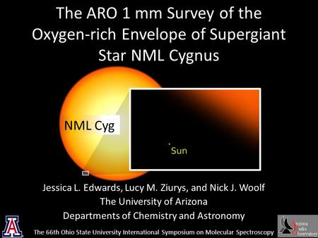 NML Cyg The ARO 1 mm Survey of the Oxygen-rich Envelope of Supergiant Star NML Cygnus Jessica L. Edwards, Lucy M. Ziurys, and Nick J. Woolf The University.