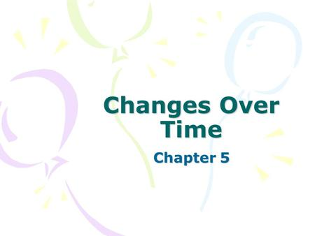 Changes Over Time Chapter 5. SOL Standards LS.1 The student will plan and conduct investigations in which a) data are organized into tables showing repeated.