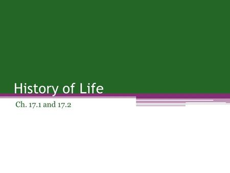 History of Life Ch. 17.1 and 17.2. Paleontology The study of fossils ▫Structures of organisms ▫Diet ▫Predators ▫Habitat ▫Related species and common ancestors.