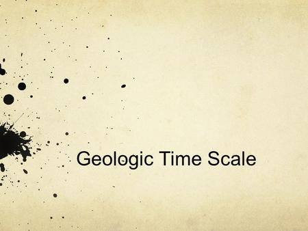 Geologic Time Scale. What are your observations?