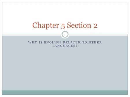 WHY IS ENGLISH RELATED TO OTHER LANGUAGES? Chapter 5 Section 2.