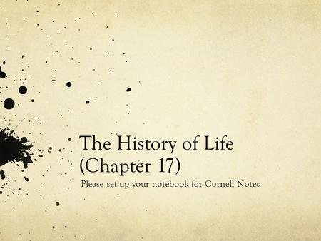 The History of Life (Chapter 17) Please set up your notebook for Cornell Notes.