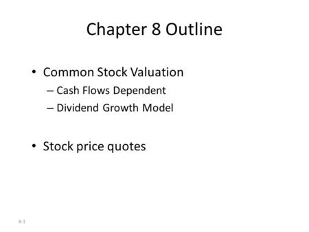 8-1 Chapter 8 Outline Common Stock Valuation – Cash Flows Dependent – Dividend Growth Model Stock price quotes.