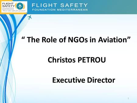 """ The Role of NGOs in Aviation"" Christos PETROU Executive Director 1."