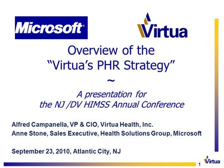 "1 Overview of the ""Virtua's PHR Strategy"" ~ A presentation for the NJ /DV HIMSS Annual Conference Alfred Campanella, VP & CIO, Virtua Health, Inc. Anne."