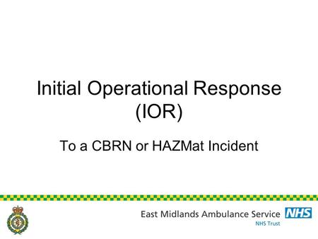 Initial Operational Response (IOR) To a CBRN or HAZMat Incident.