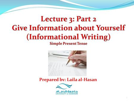 1 Prepared by: Laila al-Hasan. 2 Give Information about Yourself Simple Present Use the simple present tense to indicate: 1. Routine actions 2. Facts.