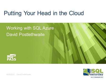 Putting Your Head in the Cloud Working with SQL Azure David Postlethwaite 19/09/2015David Postlethwaite.