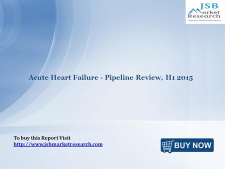 Acute Heart Failure - Pipeline Review, H1 2015 To buy this Report Visit