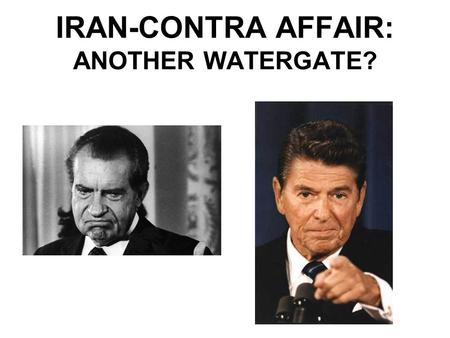 IRAN-CONTRA AFFAIR: ANOTHER WATERGATE?. INTERNATIONAL CONNECTIONS WHAT IS GOING TO BE THE CONNECTION BETWEEN: 1.A PRESIDENT STATING HE WILL NEVER NEGOTIATE.