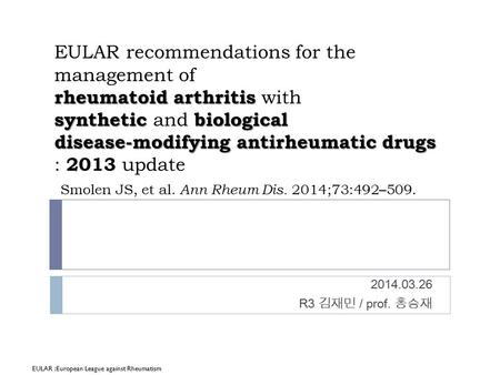 EULAR recommendations for the management of rheumatoid arthritis with synthetic and biological disease-modifying antirheumatic drugs : 2013 update Smolen.