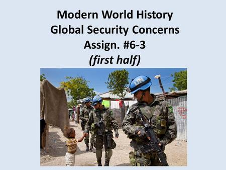 Modern World History Global Security Concerns Assign. #6-3 (first half)