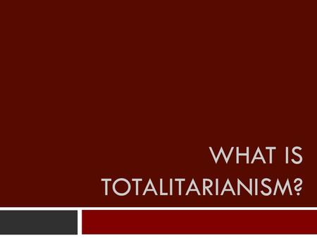 WHAT IS TOTALITARIANISM?. Essential Question  How did the end of World War I allow for the rise of totalitarian governments?