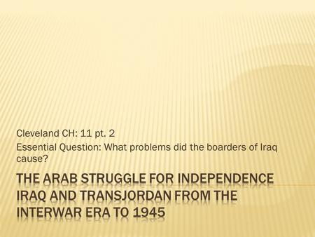 Cleveland CH: 11 pt. 2 Essential Question: What problems did the boarders of Iraq cause?