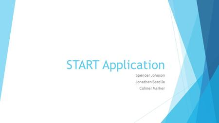 START Application Spencer Johnson Jonathan Barella Cohner Marker.