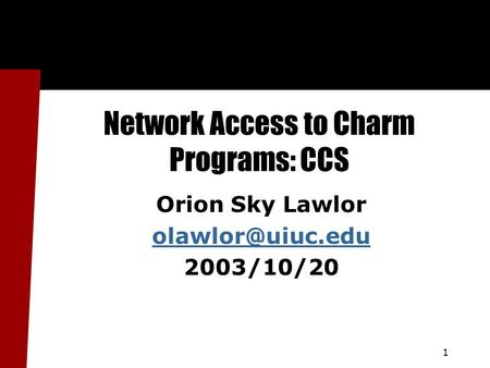 1 Network Access to Charm Programs: CCS Orion Sky Lawlor 2003/10/20.