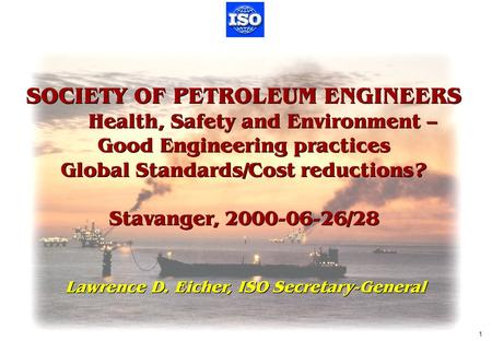 MO/LDE0006.PPT 2000-06-21 1 SOCIETY OF PETROLEUM ENGINEERS Health, Safety and Environment – Good Engineering practices Global Standards/Cost reductions.