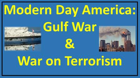 Modern Day America: Gulf War & War on Terrorism. Richard Nixon 1.Who was Richard Nixon? - President in 1968 who improved relations with two of the largest.