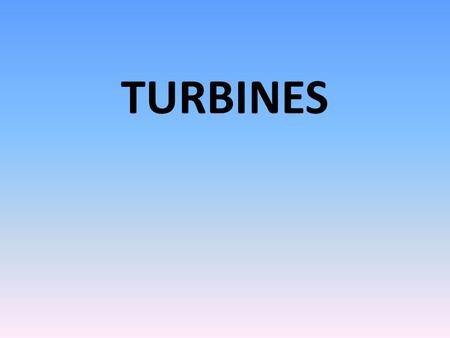 TURBINES. Flash back your memory… A turbomachine is a steady flow device (non- positive displacement) which creates/consumes shaft-work by changing the.