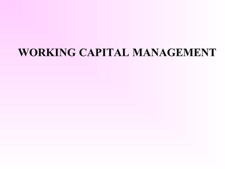 "WORKING CAPITAL MANAGEMENT. Meaning "" The excess of current assets over currents liabilities "" also known as circulating, revolving or fluctuating capital."