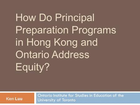 How Do Principal Preparation Programs in Hong Kong and Ontario Address Equity? Ontario Institute for Studies in Education of the University of Toronto.