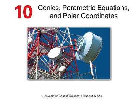 Conics, Parametric Equations, and Polar Coordinates Copyright © Cengage Learning. All rights reserved.