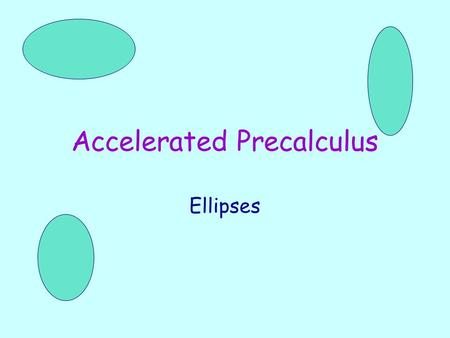 Accelerated Precalculus Ellipses. One Minute Question Find the diameter of: x 2 + y 2 + 6x - 14y + 9 = 0.
