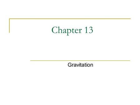 Chapter 13 Gravitation. 13.2 & 13.3 Newton and the Law of Universal Gravitation Newton was an English Scientist He wanted to explain why Kepler's Laws.