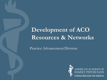 Development of ACO Resources & Networks Practice Advancement Division.