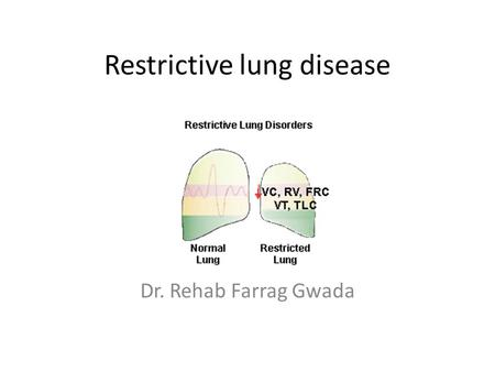 Restrictive lung disease Dr. Rehab Farrag Gwada. Objectives Define the restrictive lung disease Explains the causes & pathogenesis of RLD Identify risk.