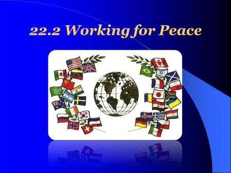 22.2 Working for Peace. Diplomacy and Alliances Diplomacy is an important part of foreign policy. The process of conducting relations between countries.