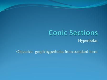 Hyperbolas Objective: graph hyperbolas from standard form.