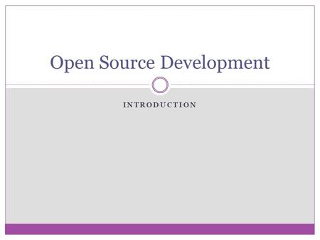 INTRODUCTION Open Source Development. About Open Source (OpS)