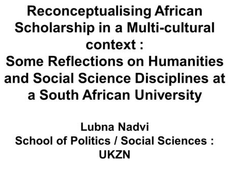 Reconceptualising African Scholarship in a Multi-cultural context : Some Reflections on Humanities and Social Science Disciplines at a South African University.