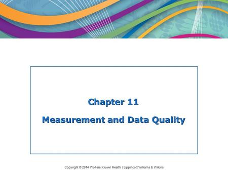 Copyright © 2014 Wolters Kluwer Health | Lippincott Williams & Wilkins Chapter 11 Measurement and Data Quality.