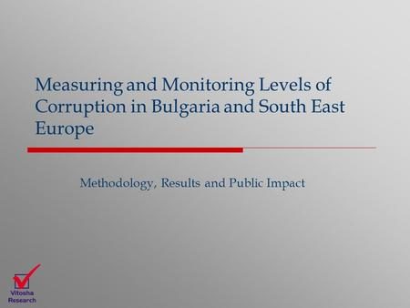 Measuring and Monitoring Levels of Corruption in Bulgaria and South East Europe Methodology, Results and Public Impact.