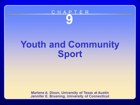 Chapter 9 9 Youth and Community Sport Marlene A. Dixon, University of Texas at Austin Jennifer E. Bruening, University of Connecticut C H A P T E R.