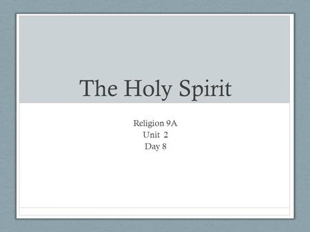 The Holy Spirit Religion 9A Unit 2 Day 8. I Believe in the Holy Spirit Veni Sancte Spiritus The Holy Spirit is the 3 rd person of the Trinity When Jesus.