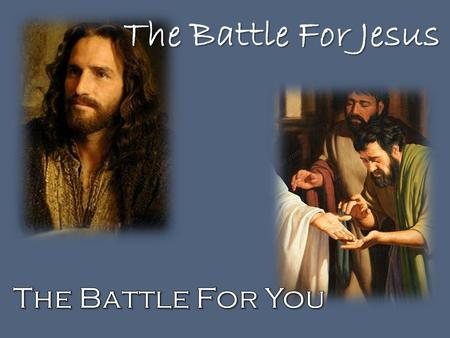 The Battle For Jesus. Living Proof Thomas The Battle For Jesus… The Battle For You The Battle For Jesus… The Battle For You.
