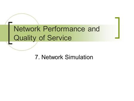 7. Network Simulation Network Performance and Quality of Service.