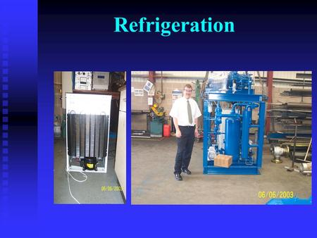 Refrigeration What's Refrigerated? What makes up a system?