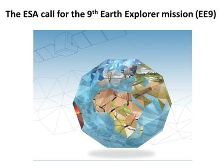 The ESA call for the 9 th Earth Explorer mission (EE9)